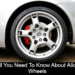 All You Need To Know About Alloy Wheels